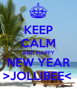 Poster: KEEP CALM AND HAPPY NEW YEAR >JOLLIBEE<