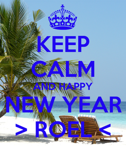 Poster: KEEP CALM AND HAPPY NEW YEAR > ROEL <