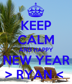 Poster: KEEP CALM AND HAPPY NEW YEAR > RYAN <