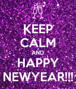 Poster: KEEP CALM AND HAPPY NEWYEAR!!!