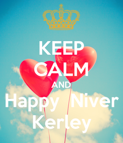Poster: KEEP CALM AND Happy  Niver Kerley