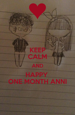 Poster: KEEP CALM AND HAPPY  ONE MONTH ANNI