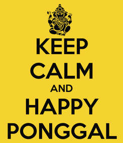 Poster: KEEP CALM AND HAPPY PONGGAL