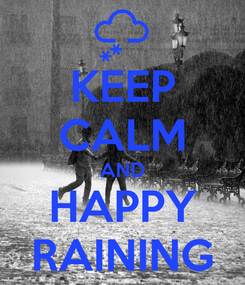 Poster: KEEP CALM AND HAPPY RAINING