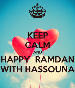 Poster: KEEP CALM AND HAPPY  RAMDAN WITH HASSOUNA