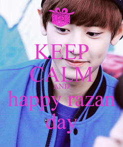 Poster: KEEP CALM AND happy razan day