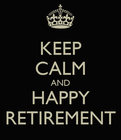 Poster: KEEP CALM AND HAPPY RETIREMENT