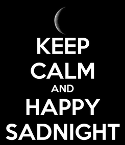 Poster: KEEP CALM AND HAPPY SADNIGHT