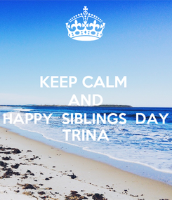 Poster: KEEP CALM  AND HAPPY  SIBLINGS  DAY TRINA