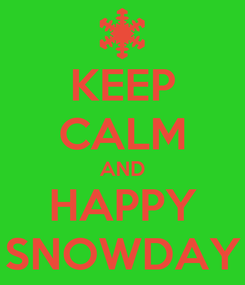 Poster: KEEP CALM AND HAPPY SNOWDAY