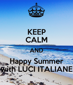 Poster: KEEP CALM AND Happy Summer with LUCI ITALIANE