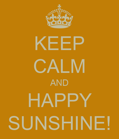 Poster: KEEP CALM AND HAPPY SUNSHINE!
