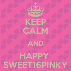 Poster: KEEP CALM AND HAPPY  SWEET16PINKY