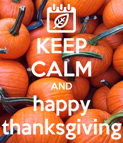 Poster: KEEP CALM AND happy thanksgiving