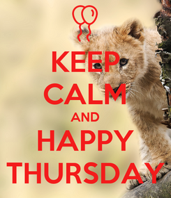 Poster: KEEP CALM AND HAPPY THURSDAY