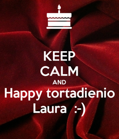 Poster: KEEP CALM AND Happy tortadienio Laura  :-)