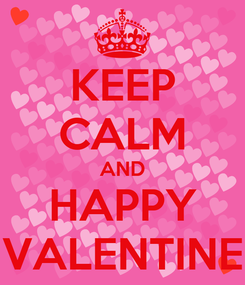 Poster: KEEP CALM AND HAPPY VALENTINE