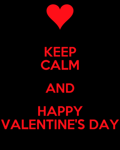 Poster: KEEP CALM AND HAPPY VALENTINE'S DAY