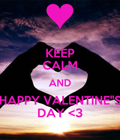 "Poster: KEEP CALM AND HAPPY VALENTINE""S DAY <3"
