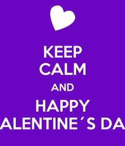 Poster: KEEP CALM AND HAPPY VALENTINE´S DAY