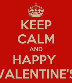 Poster: KEEP CALM AND HAPPY  VALENTINE'S