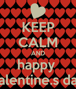 Poster: KEEP CALM AND happy  valentine.s day