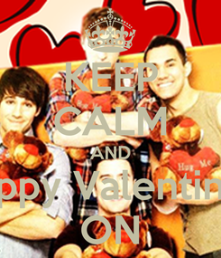 Poster: KEEP CALM AND Happy Valentine's ON