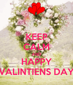 Poster: KEEP CALM AND HAPPY VALINTIENS DAY