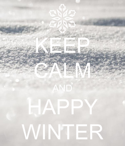 Poster: KEEP CALM AND HAPPY WINTER