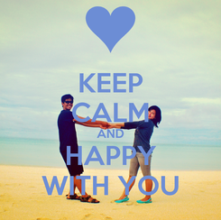 Poster: KEEP CALM AND HAPPY WITH YOU