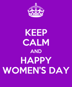 Poster: KEEP CALM AND HAPPY WOMEN'S DAY