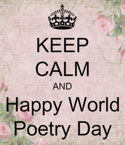 Poster: KEEP CALM AND Happy World Poetry Day