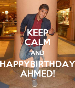 Poster: KEEP CALM AND HAPPYBIRTHDAY AHMED!