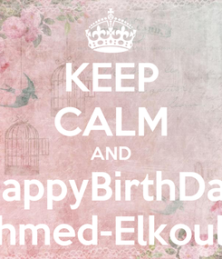 Poster: KEEP CALM AND HappyBirthDay Ahmed-Elkoully