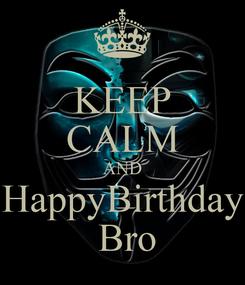 Poster: KEEP CALM AND HappyBirthday  Bro