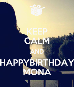 Poster: KEEP CALM AND HAPPYBIRTHDAY MONA