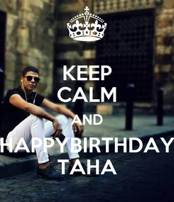 Poster: KEEP CALM AND HAPPYBIRTHDAY TAHA
