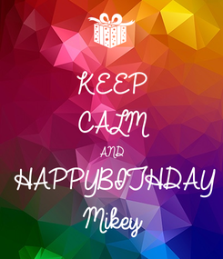 Poster: KEEP CALM AND HAPPYBITHDAY Mikey