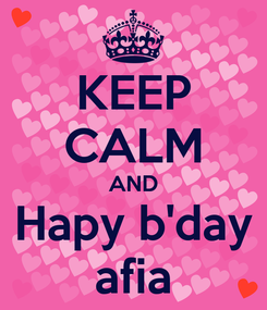 Poster: KEEP CALM AND Hapy b'day afia