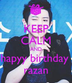Poster: KEEP CALM AND hapyy birthday  razan