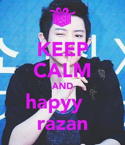 Poster: KEEP CALM AND hapyy    razan