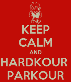 Poster: KEEP CALM AND HARDKOUR  PARKOUR