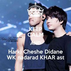 Poster: KEEP CALM AND Harki Cheshe Didane WK nadarad KHAR ast