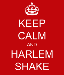 Poster: KEEP CALM AND HARLEM SHAKE