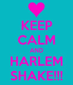 Poster: KEEP CALM AND HARLEM SHAKE!!!