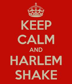 Poster: KEEP CALM AND HARLEM SHAKE