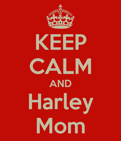 Poster: KEEP CALM AND Harley Mom