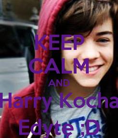 Poster: KEEP CALM AND Harry Kocha Edytę ;D