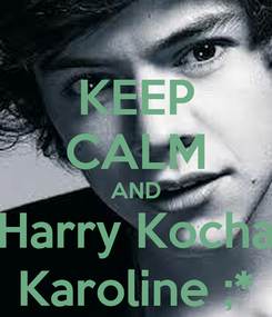 Poster: KEEP CALM AND Harry Kocha Karoline ;*