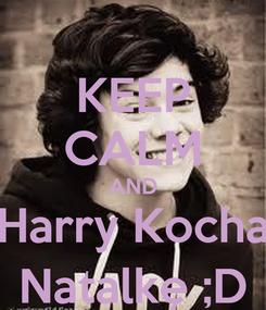Poster: KEEP CALM AND Harry Kocha Natalkę ;D